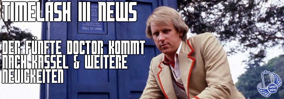 Timelash III News – Der fünfte Doctor kommt nach Kassel & weitere Neuigkeiten!