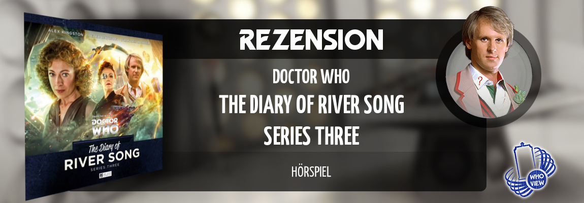 Rezension | Doctor Who: The Diary of River Song – Series Three | Hörspiel