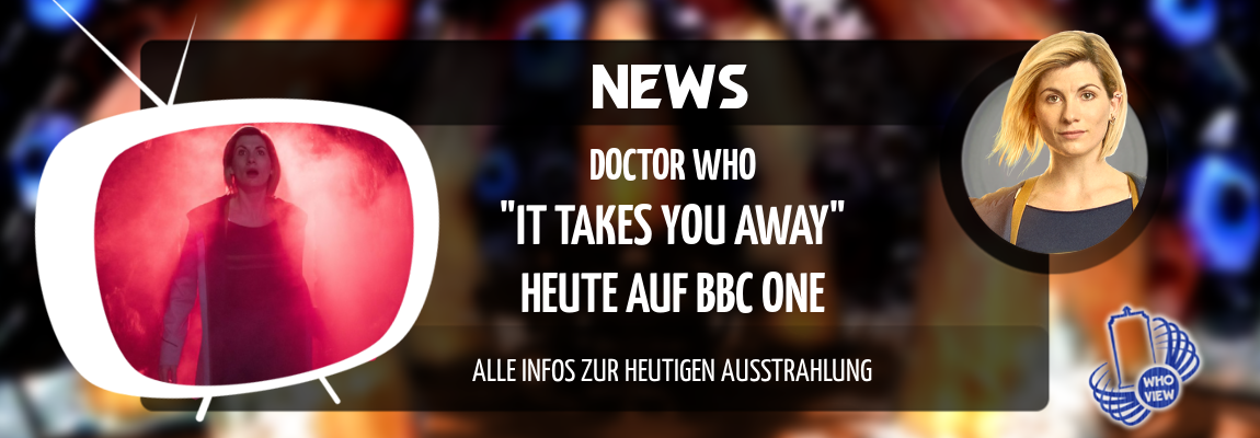 "News | Doctor Who – ""It Takes You Away"": Alle Infos zur heutigen Ausstrahlung | Auf BBC One"