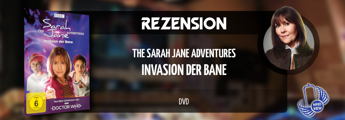 Rezension | The Sarah Jane Adventures – Invasion der Bane | DVD